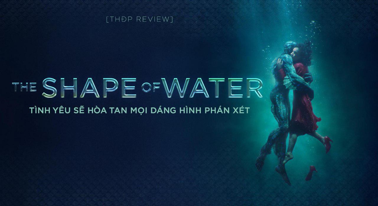 [THĐP Review] The Shape Of Water (Dáng hình của nước) \u2013 Tình yêu sẽ hòa tan mọi dáng hình phán xét \u2013 Triết Học Đường Phố 2.0
